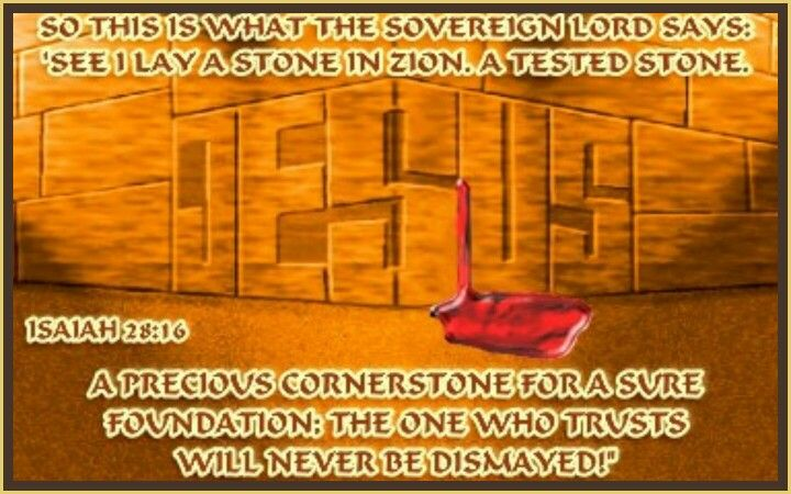 """""""JESUS CHRIST - THE CORNERSTONE OF THE CHURCH""""  Isaiah  28:16 Therefore thus saith the Lord GOD, Behold, I lay in Zion for a foundation a stone, a tried stone, a precious corner stone, a sure foundation: he that believeth shall not make haste."""