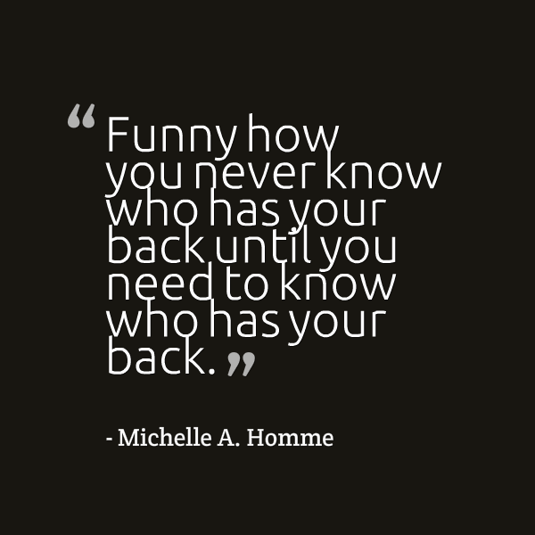 Who Has Your Back Friendship Truefriends Gotyourback Inspire Quote True Friends Quotes Tough Times Quotes Friends Quotes