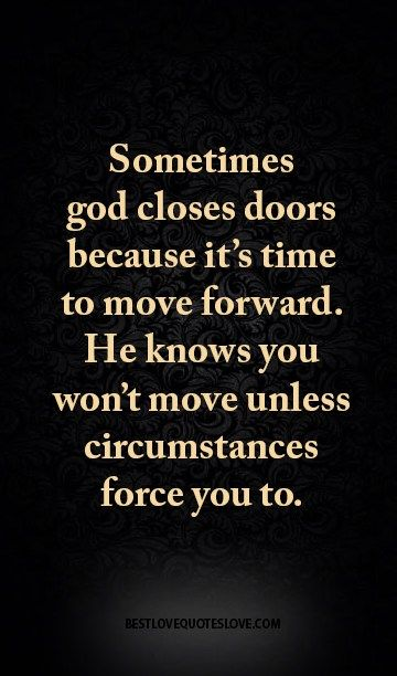 Sometimes God Closes Doors Because It S Time To Move Forward He