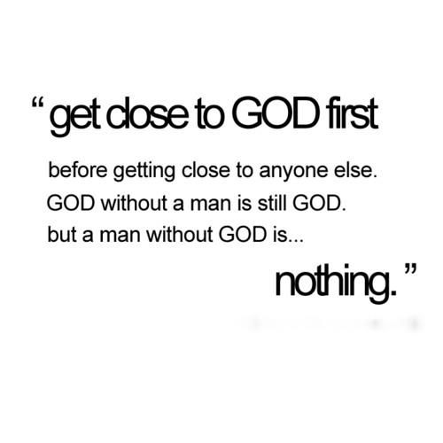 A man or a woman with out God is NOTHING!!  So true!  Love this!  And a reminder that it's better to wait on the right one then to settle for the wrong one.