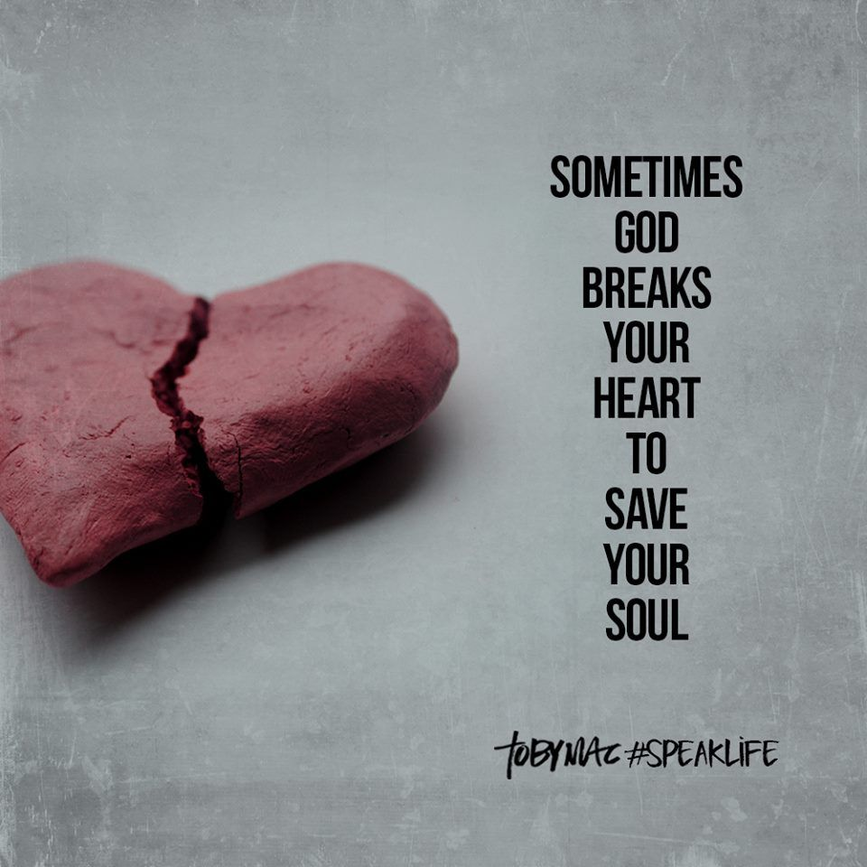 Sometimes God breaks your heart to save your soul. | Save ...