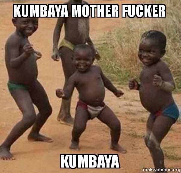 Kumbaya mother fucker KUMBAYA - Dancing Black Kids | Make a Meme
