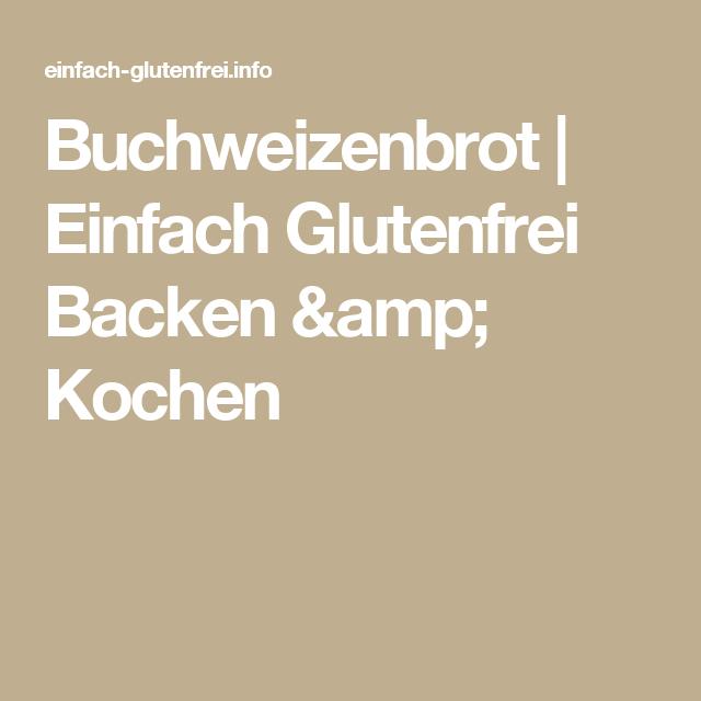 Buchweizenbrot | Einfach Glutenfrei Backen & Kochen