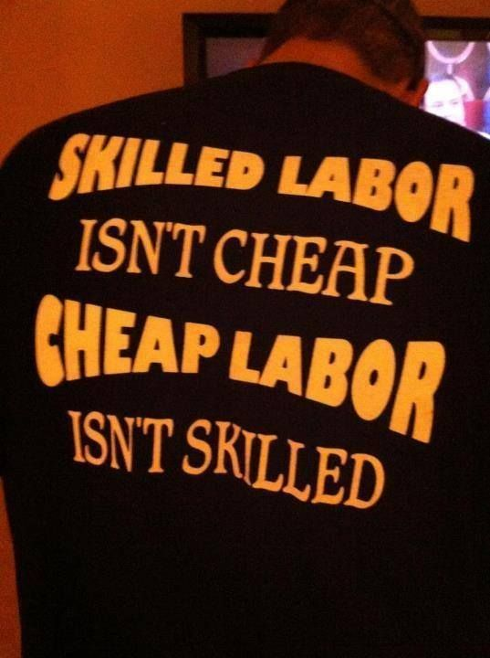 14cc8f50e91014 Skilled labor isn't cheap, cheap labor isn't skilled. Truth | I am ...