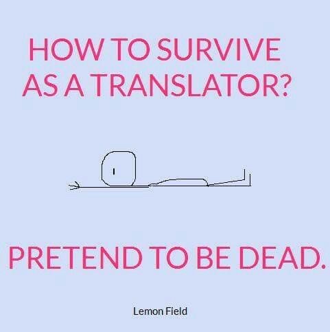 How to survive as a translator? Pretend to be dead.