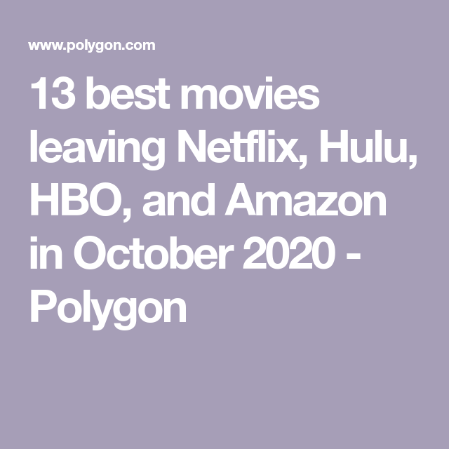 13 Best Movies Leaving Netflix Hulu Hbo And Amazon In October 2020 Polygon Hbo Good Movies Netflix