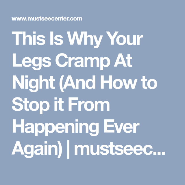 This Is Why Your Legs Cramp At Night (And How to Stop it From Happening Ever Again) | mustseecenter