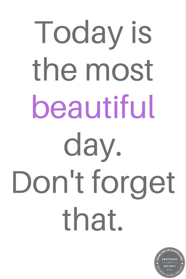 Today Is The Most Beautiful Day Don T Forget That Beautiful Day Don T Forget Words