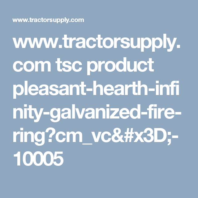 Www Tractorsupply Com Tsc Product Pleasant Hearth Infinity Galvanized Fire Ring Cm Vc X3d 10005 Tractor Supplies Galvanized Stock Tank