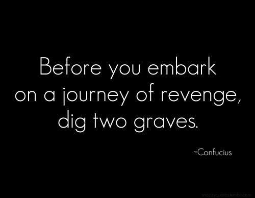 Before You Embark On A Journey Of Revenge Dig Two Graves Revenge Quotes Confucius Quotes Criminal Minds Quotes