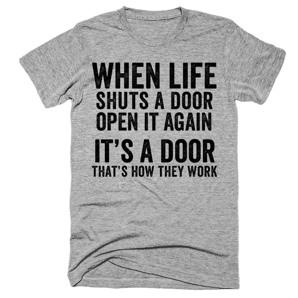When life shuts a door Open it again It's a door That's how they work t-shirt #teeshirts