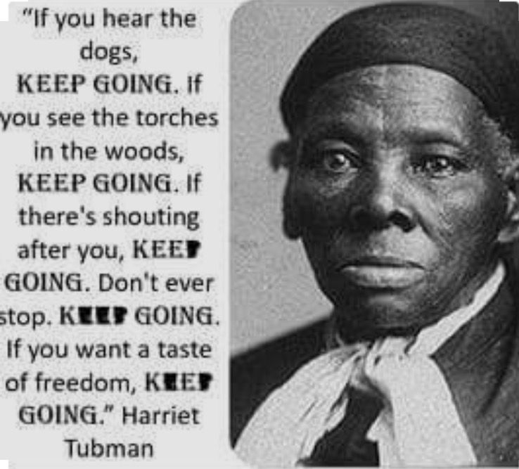 Famous Quotes By Harriet Tubman: No Matter What...KEEP GOING!