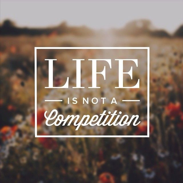 Life is not a competition. Great Quotes for Motivation