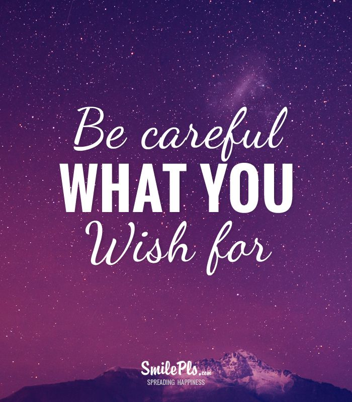 Be Careful What You Wish For Quotes Be careful what you wish for! #quotes | Fic prompts and pics  Be Careful What You Wish For Quotes
