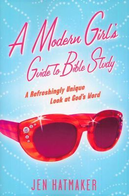 A Modern Girl's Guide to Bible Study: A Refreshingly Unique Look at God's Word  -     By: Jen Hatmaker