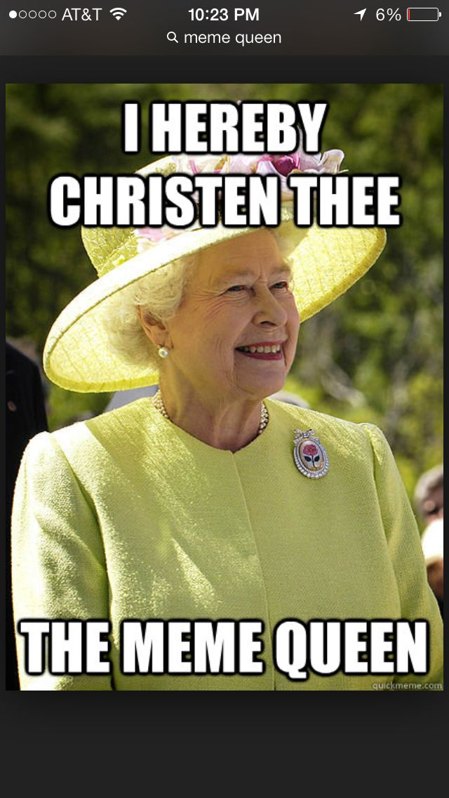 Meme Queen Memes I Am A Queen Giggle