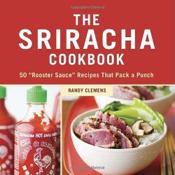 "The Sriracha Cookbook: 50 ""Rooster Sauce"" Recipes that Pack a Punch : http://www.reallygreatstuffonline.com/the-sriracha-cookbook-50-rooster-sauce-recipes-that-pack-a-punch/"
