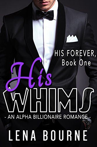 His Whims (His Forever, Book One) (A Billionaire Alpha Romance Serial) by Lena Bourne http://www.amazon.com/dp/B01ALSFXDY/ref=cm_sw_r_pi_dp_HU2exb1NDEMER