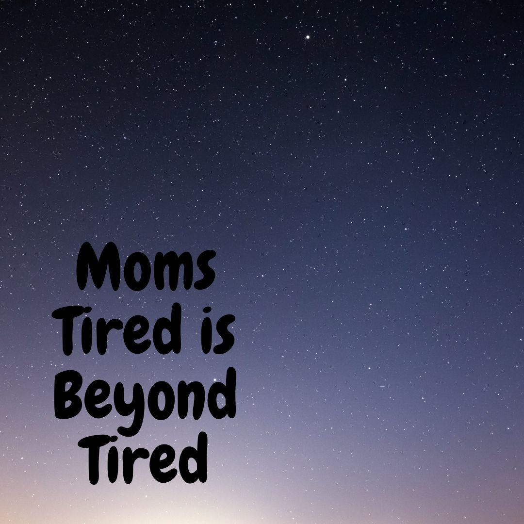 Moms Tired Is Beyond Tired