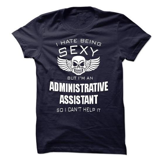 I hate being sexy I am an ADMINISTRATIVE ASSISTANT T Shirts, Hoodie Sweatshirts