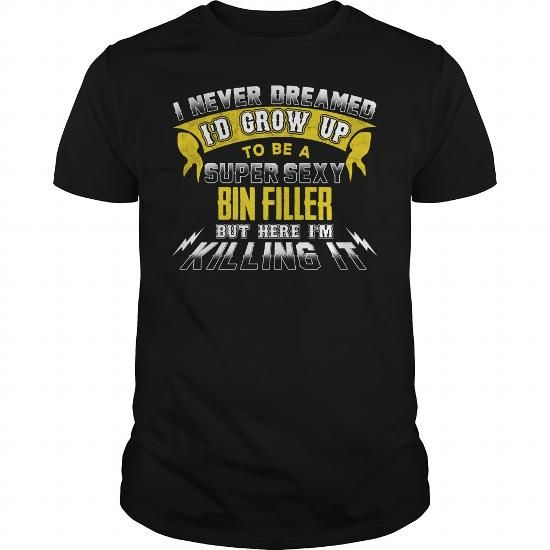 BIN FILLER I Never Dreamed I'd Be A Super Sexy But Here I'm Killing It T Shirts, Hoodies. Check price ==► https://www.sunfrog.com/Jobs/BIN-FILLER-Sexy-1-P1-Black-Guys.html?41382
