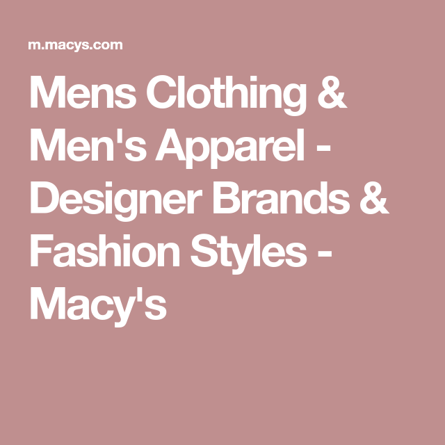 Mens Clothing Men S Apparel Designer Brands Fashion Styles Macy S Mens Outfits Designer Brands Fashion Clothes