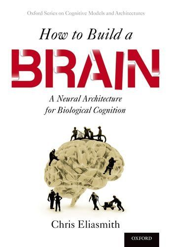 How to build a brain: a neural architecture for biological cognition / Chris Eliasmith. 2015.