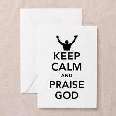 Keep Calm and Praise God greeting cards