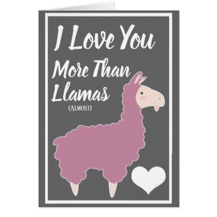 I Love You More Than Llamas Valentine S Day Holiday Card