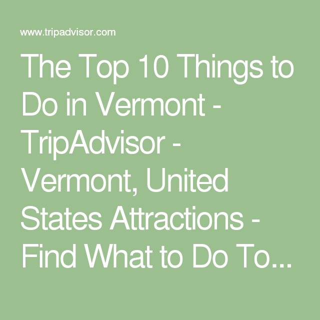The Top Things To Do In Vermont TripAdvisor Vermont United - 10 things to see and do in vermont