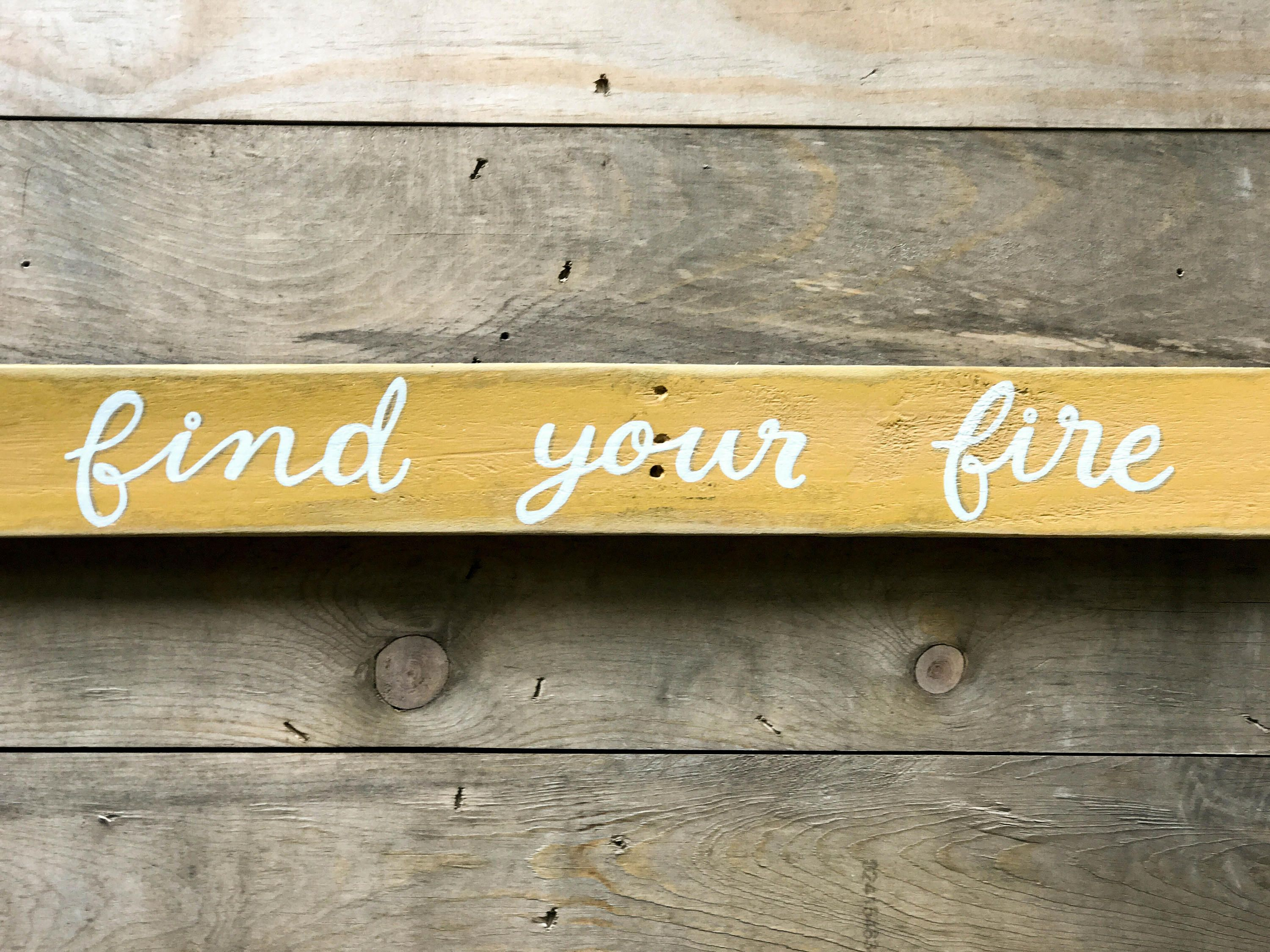 Find Your Fire Hand Lettered Wood Sign