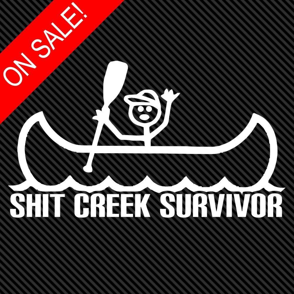 Sh T Creek Survivor 8 Funny Car Truck Window White Vinyl Decal Sticker Vinyl Decal Stickers Car Humor White Vinyl [ 1000 x 1000 Pixel ]