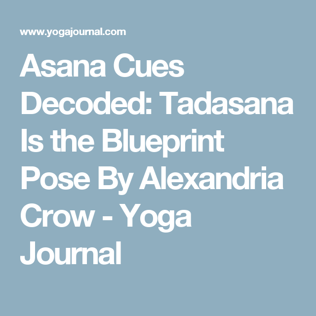 Asana cues decoded tadasana is the blueprint pose by alexandria asana cues decoded tadasana is the blueprint pose by alexandria crow yoga journal malvernweather Gallery