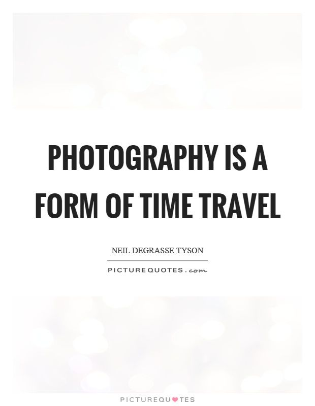 Photography Is A Form Of Time Travel Picture Quote   Thoughts