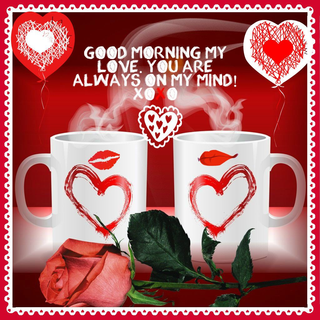 Good Morning My Love You are always on my mind love coffee