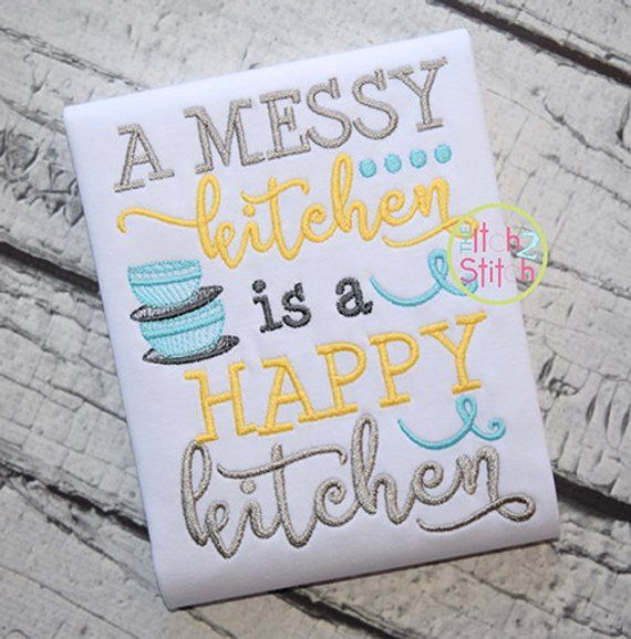 a messy kitchen is a happy kitchen embroidery design instant rh pinterest com