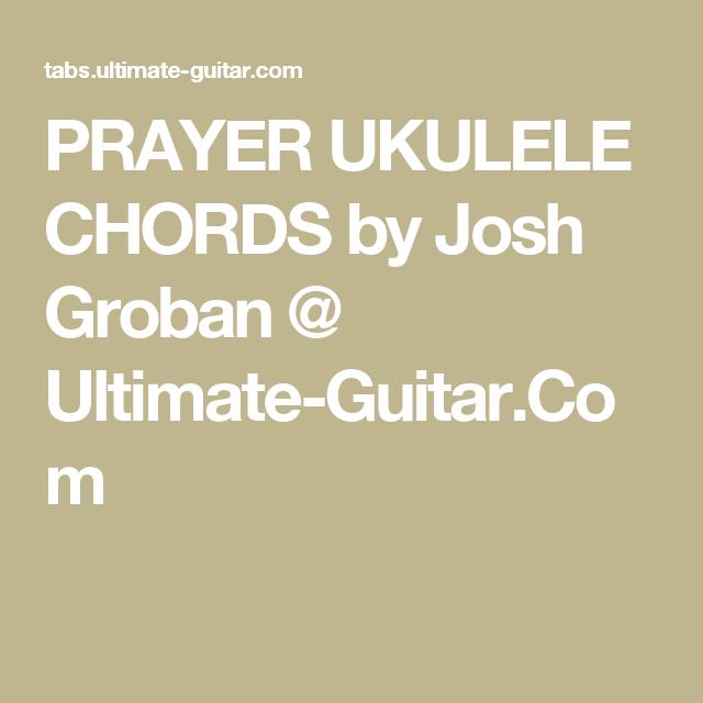 PRAYER UKULELE CHORDS by Josh Groban @ Ultimate-Guitar.Com | Ukulele ...