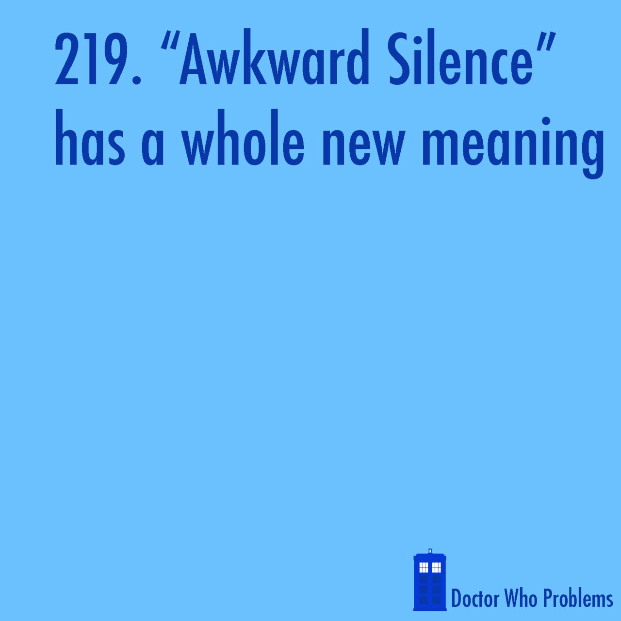 "Hahahahahahaaha my friend said ""awkward silence"" the other day and I lost it. Just plain lost it. xD"