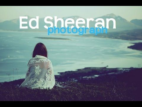 Ed Sheeran Photograph Don T Know What It Is About This Song