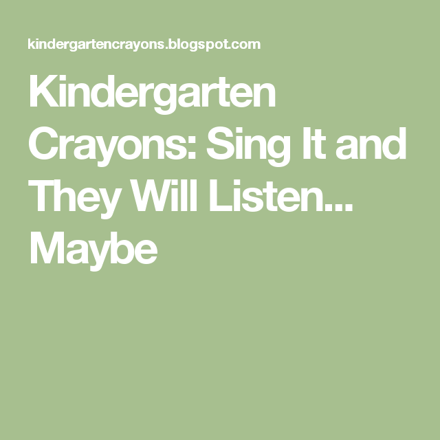 Kindergarten Crayons: Sing It and They Will Listen... Maybe
