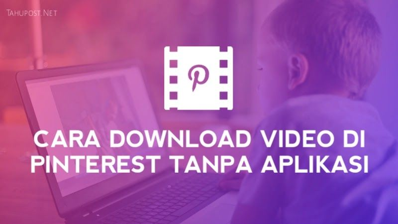 Cara Download Video Di Pinterest Tanpa Aplikasi Video Tahu Remaja