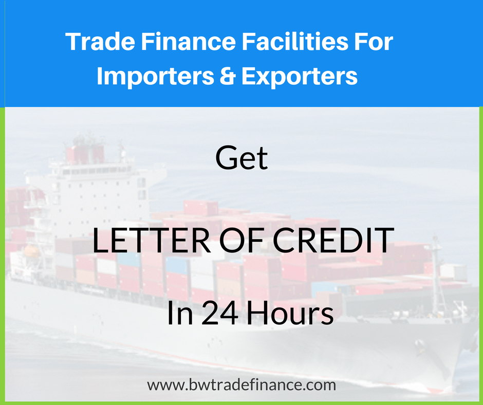 Trade Finance Facilities For Importers  Exporters Get Letter Of