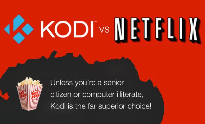 Once you go Kodi, you never go back! Netflix is cool for