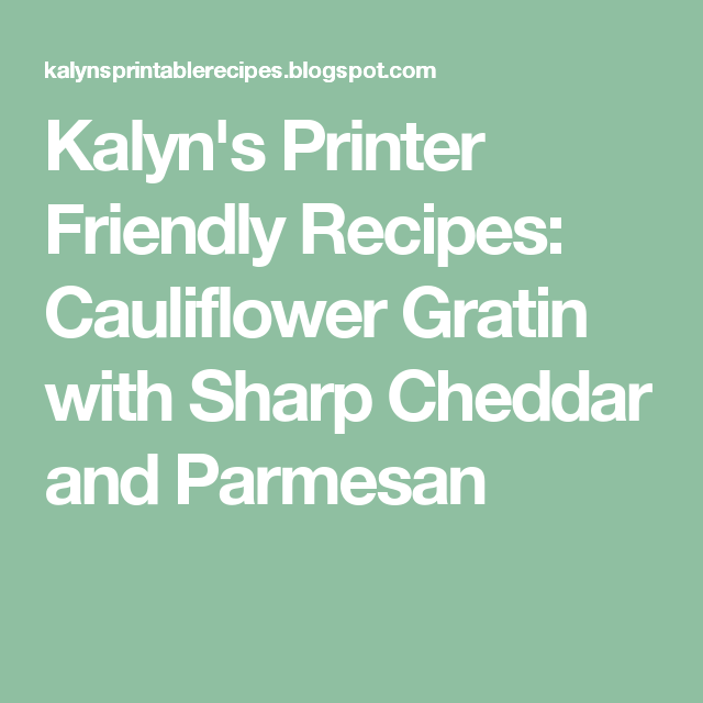 Kalyn's Printer Friendly Recipes: Cauliflower Gratin with Sharp Cheddar and Parmesan