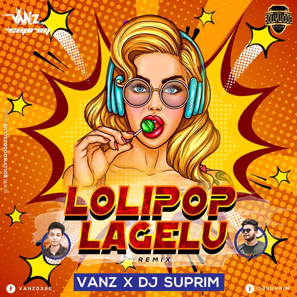 Lollipop Lagelu Remix Vanz Suprim Download Http Bit Ly 2euu1jp For Latest Updates Visit Https Www Bollywooddjsclub Co In Remix Dj Remix Lollipop
