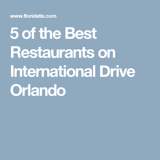 5 Of The Best Restaurants On International Drive Orlando
