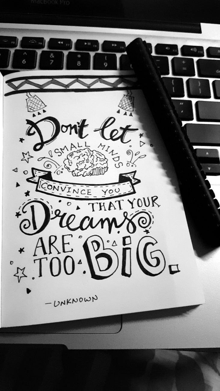 Don't let small minds convince you that your dreams are too big