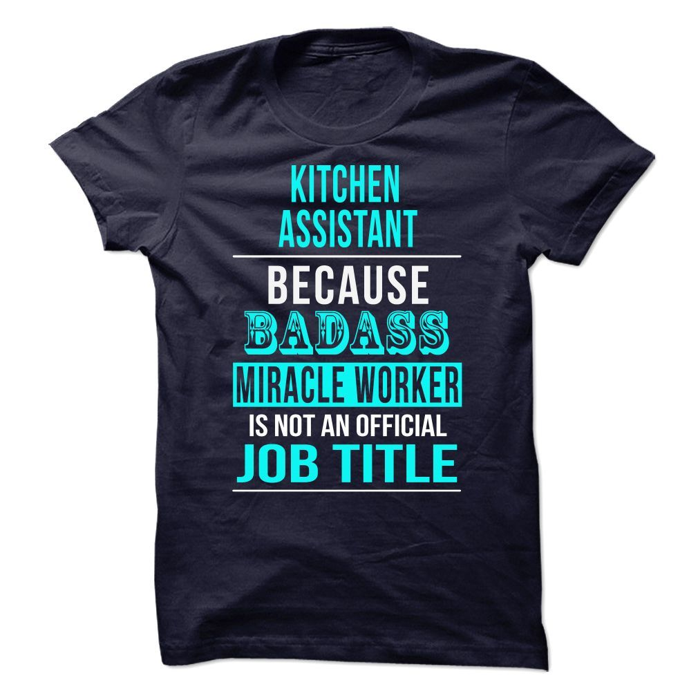 Kitchen Assistant Because Badass Miracle Worker Isn\'t An Official ...