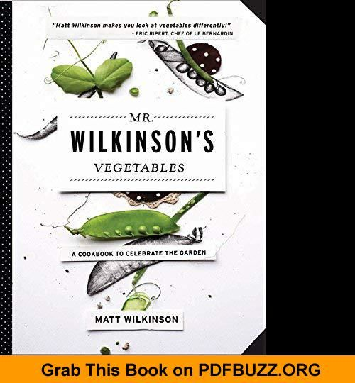 Mr. Wilkinson's Vegetables A Cookbook to Celebrate the Garden Mr. Wilkinson's Vegetables A Cookbook to Celebrate the Garden