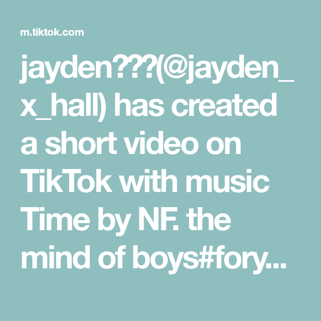 Jayden Jayden X Hall Has Created A Short Video On Tiktok With Music Time By Nf The Mind Of Boys Foryoupage Foryou Fyp Mindso Music Mindfulness Boys
